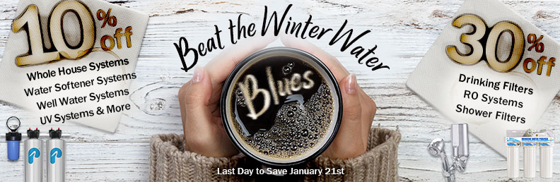 Beat the Winter Water Blues - 10% to 30% off - January 21th
