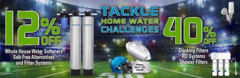 Tackle Home Water Challenges - save 12% to 40% off - final day